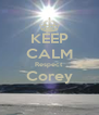 KEEP CALM Respect Corey  - Personalised Poster A4 size