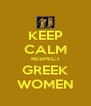 KEEP CALM RESPECT GREEK WOMEN - Personalised Poster A4 size