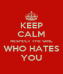 KEEP CALM RESPECT THE GIRL WHO HATES YOU - Personalised Poster A4 size