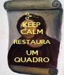 KEEP CALM RESTAURA UM QUADRO - Personalised Poster A4 size