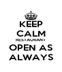 KEEP CALM RESTAURANT OPEN AS ALWAYS - Personalised Poster A4 size