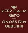 KEEP CALM RETO UND GNÜSS DIN GEBURRI - Personalised Poster A4 size