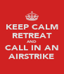 KEEP CALM RETREAT AND CALL IN AN AIRSTRIKE - Personalised Poster A4 size