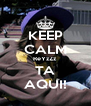 KEEP CALM ReYzZz TA AQUI! - Personalised Poster A4 size