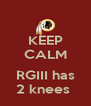 KEEP CALM  RGIII has 2 knees  - Personalised Poster A4 size