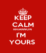 KEEP CALM RHIANNON  I'M   YOURS  - Personalised Poster A4 size