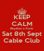 KEEP CALM Rhythm n Funk Sat 8th Sept Cable Club - Personalised Poster A4 size