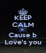 KEEP CALM Ri  Cause b Love's you - Personalised Poster A4 size