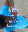 KEEP CALM Ri  Cause b Love's - Personalised Poster A4 size