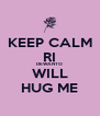 KEEP CALM RI DEWANTO WILL HUG ME - Personalised Poster A4 size