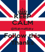 KEEP CALM @RiakmaRizky Follow this Thanks - Personalised Poster A4 size