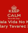 KEEP CALM Rica No Soy Pero Mala Vida No Me Doy Hillary Tavarez ✌️💪 - Personalised Poster A4 size
