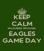 KEEP CALM RICHARD MOORE EAGLES GAME DAY - Personalised Poster A4 size