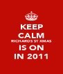 KEEP CALM RICHARDS ST XMAS IS ON IN 2011 - Personalised Poster A4 size