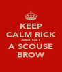 KEEP CALM RICK AND GET A SCOUSE BROW - Personalised Poster A4 size