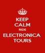 KEEP CALM RIDE ELECTRONICA  TOURS - Personalised Poster A4 size