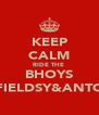 KEEP CALM RIDE THE  BHOYS FIELDSY&ANTO - Personalised Poster A4 size
