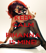KEEP CALM  RIHANNA IS MINE! - Personalised Poster A4 size