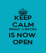 KEEP CALM RINGO`S BISTRO IS NOW  OPEN - Personalised Poster A4 size