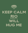 KEEP CALM RIO DEWANTO WILL HUG ME - Personalised Poster A4 size