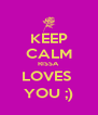 KEEP CALM RISSA LOVES  YOU ;) - Personalised Poster A4 size