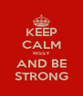 KEEP CALM RISSY AND BE STRONG - Personalised Poster A4 size
