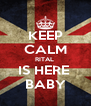 KEEP CALM RITAL  IS HERE  BABY - Personalised Poster A4 size