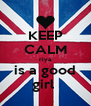 KEEP CALM riya is a good girl  - Personalised Poster A4 size