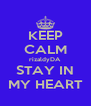 KEEP CALM rizaldyDA STAY IN MY HEART - Personalised Poster A4 size
