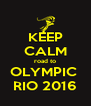 KEEP CALM road to OLYMPIC  RIO 2016 - Personalised Poster A4 size