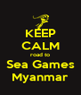KEEP CALM road to Sea Games Myanmar - Personalised Poster A4 size