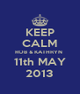 KEEP CALM ROB & KATHRYN  11th MAY 2013 - Personalised Poster A4 size