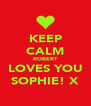 KEEP CALM ROBERT LOVES YOU SOPHIE! X - Personalised Poster A4 size