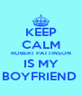 KEEP CALM ROBERT PATTINSON IS MY BOYFRIEND  - Personalised Poster A4 size