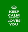 KEEP CALM ROBYN still LOVES YOU - Personalised Poster A4 size