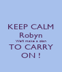 KEEP CALM Robyn We'll make a plan TO CARRY ON ! - Personalised Poster A4 size