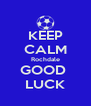 KEEP CALM Rochdale GOOD  LUCK - Personalised Poster A4 size