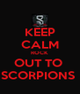KEEP CALM ROCK  OUT TO  SCORPIONS  - Personalised Poster A4 size