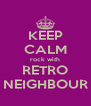 KEEP CALM rock with RETRO NEIGHBOUR - Personalised Poster A4 size