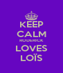 KEEP CALM RODERICK LOVES LOÏS - Personalised Poster A4 size