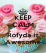 KEEP CALM  Rofyda is Awesome - Personalised Poster A4 size