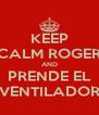 KEEP CALM ROGER AND PRENDE EL VENTILADOR - Personalised Poster A4 size