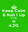 Keep Calm & Roll 1 Up Friday Is 4.20. - Personalised Poster A4 size