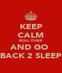 KEEP CALM ROLL OVER AND GO  BACK 2 SLEEP - Personalised Poster A4 size