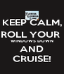 KEEP CALM, ROLL YOUR  WINDOWS DOWN AND CRUISE! - Personalised Poster A4 size