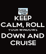 KEEP CALM, ROLL YOUR WINDOWS DOWN AND CRUISE - Personalised Poster A4 size