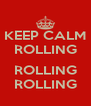 KEEP CALM ROLLING  ROLLING ROLLING - Personalised Poster A4 size