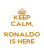 KEEP CALM,  RONALDO IS HERE - Personalised Poster A4 size