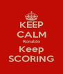KEEP CALM Ronaldo Keep SCORING - Personalised Poster A4 size