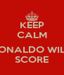 KEEP CALM  RONALDO WILL SCORE - Personalised Poster A4 size